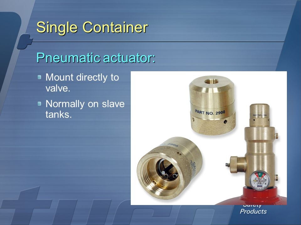 Single Container Pneumatic actuator: Mount directly to valve.