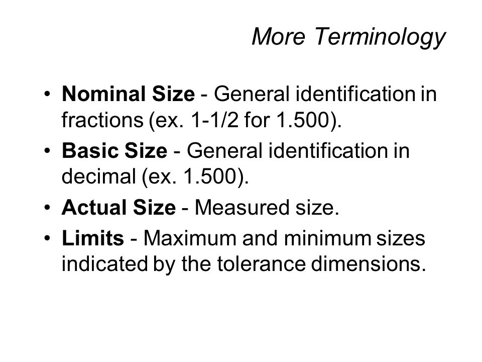 More Terminology Nominal Size - General identification in fractions (ex. 1-1/2 for 1.500).