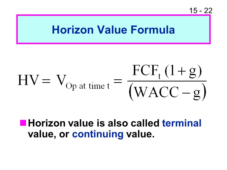 Horizon Value Formula Horizon value is also called terminal value, or continuing value.