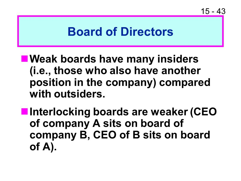 Board of Directors Weak boards have many insiders (i.e., those who also have another position in the company) compared with outsiders.