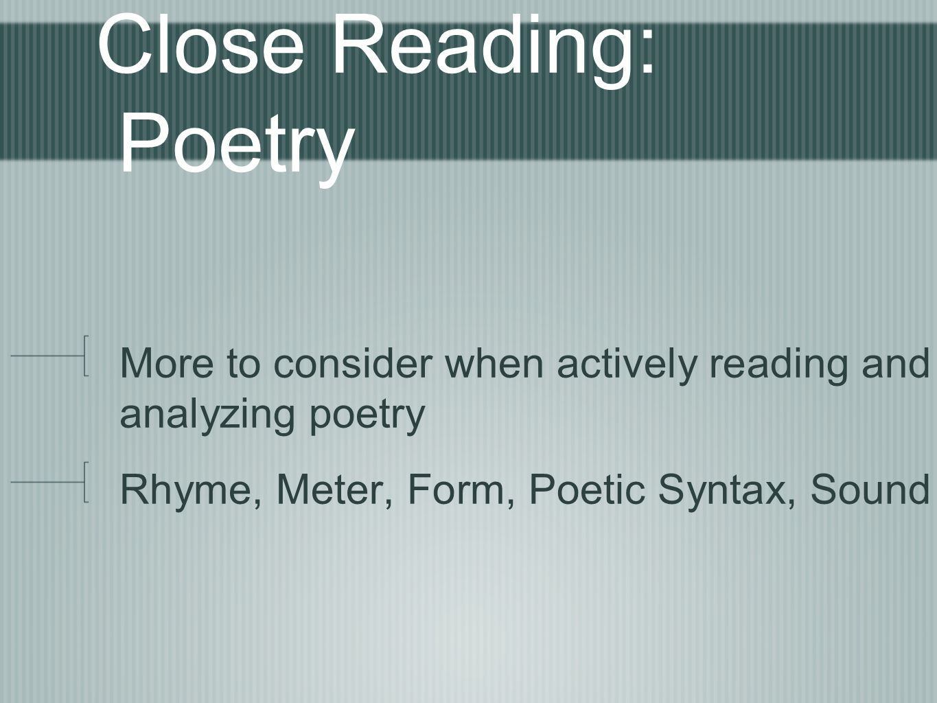 Close Reading: Poetry More to consider when actively reading and analyzing poetry.