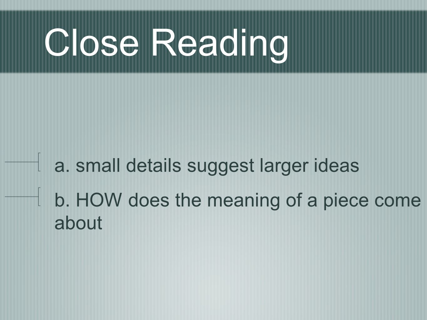 Close Reading a. small details suggest larger ideas