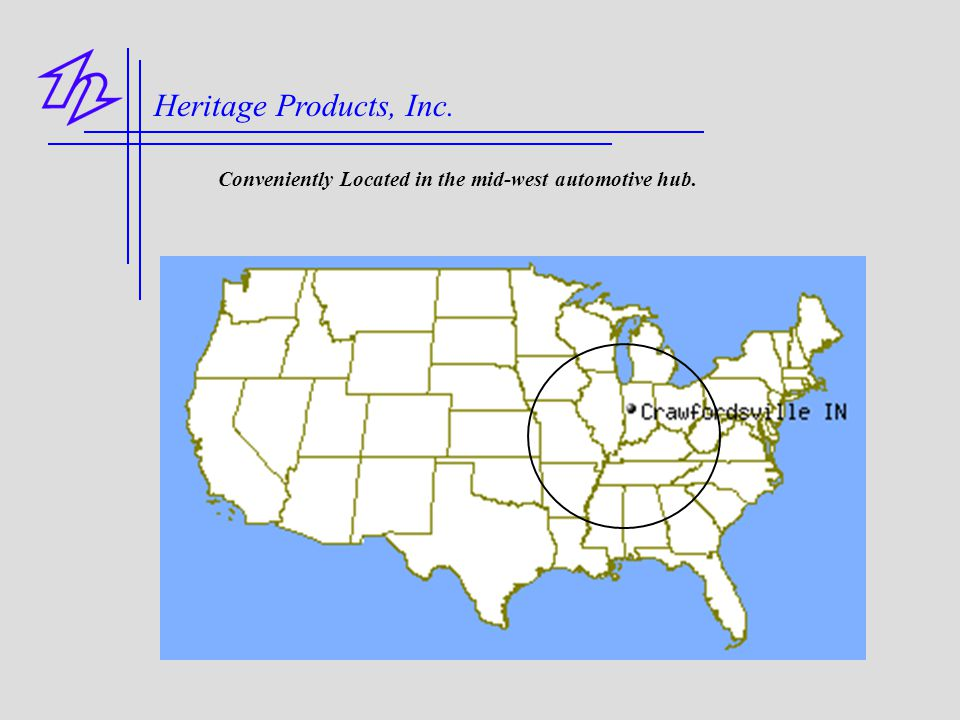 Heritage Products, Inc. Conveniently Located in the mid-west automotive hub.