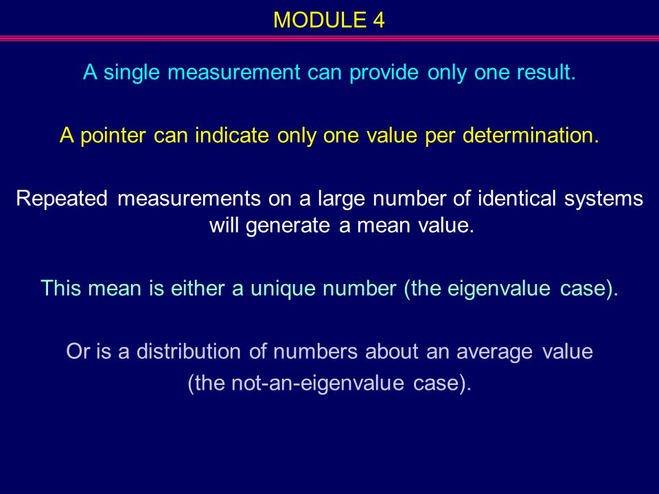 A single measurement can provide only one result.