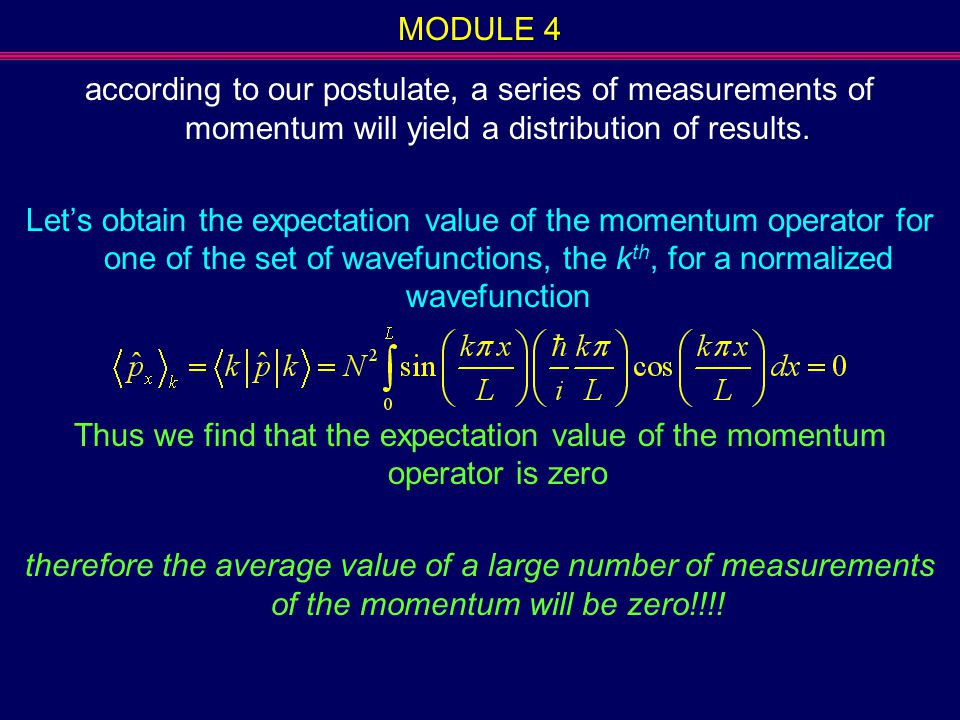 MODULE 4 according to our postulate, a series of measurements of momentum will yield a distribution of results.