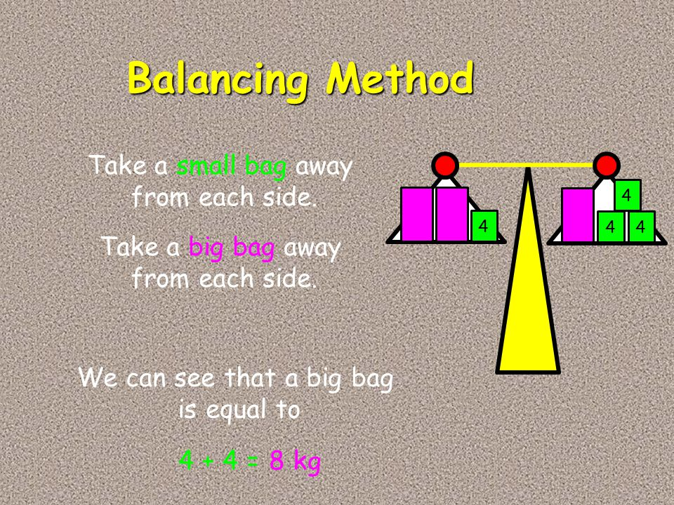 Balancing Method Take a small bag away from each side.