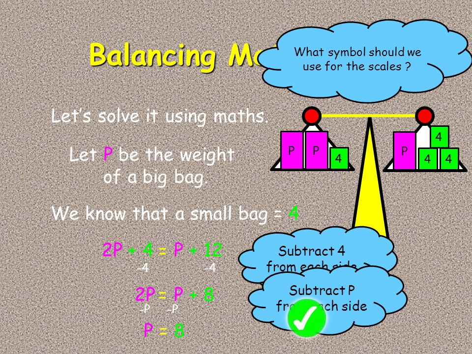 Balancing Method Let's solve it using maths. Let P be the weight