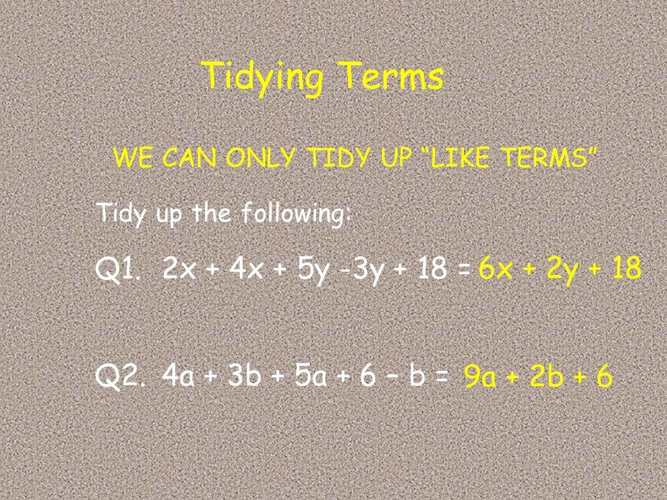 Tidying Terms Q1. 2x + 4x + 5y -3y + 18 = 6x + 2y + 18