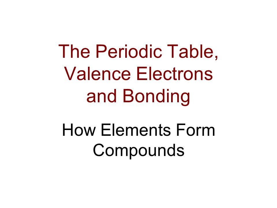The Periodic Table, Valence Electrons and Bonding