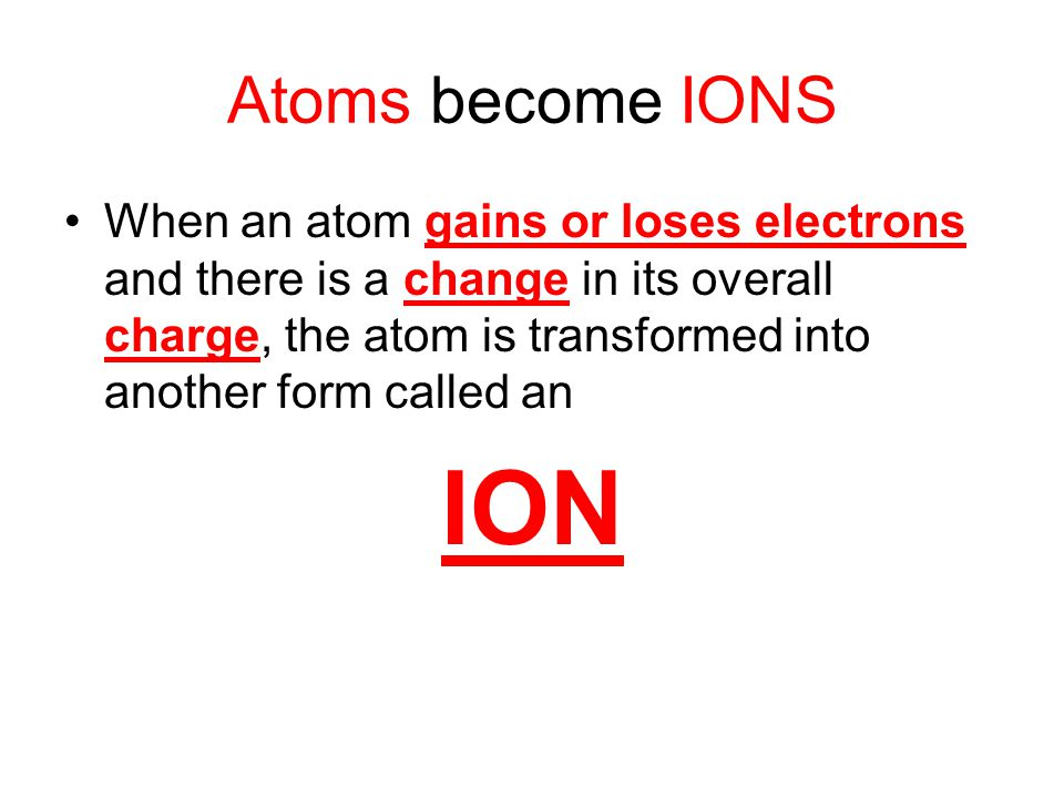 Atoms become IONS