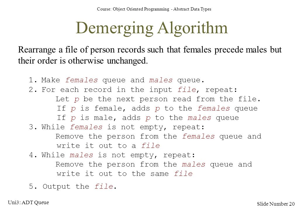 Demerging Algorithm Rearrange a file of person records such that females precede males but their order is otherwise unchanged.