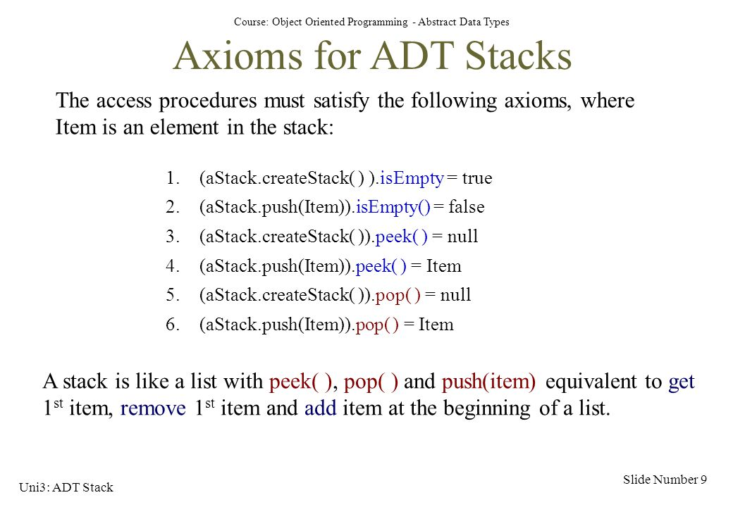 Axioms for ADT Stacks The access procedures must satisfy the following axioms, where Item is an element in the stack: