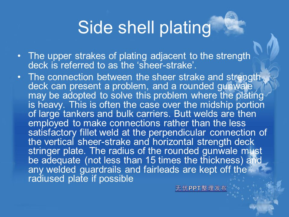 Side shell plating The upper strakes of plating adjacent to the strength deck is referred to as the 'sheer-strake'.