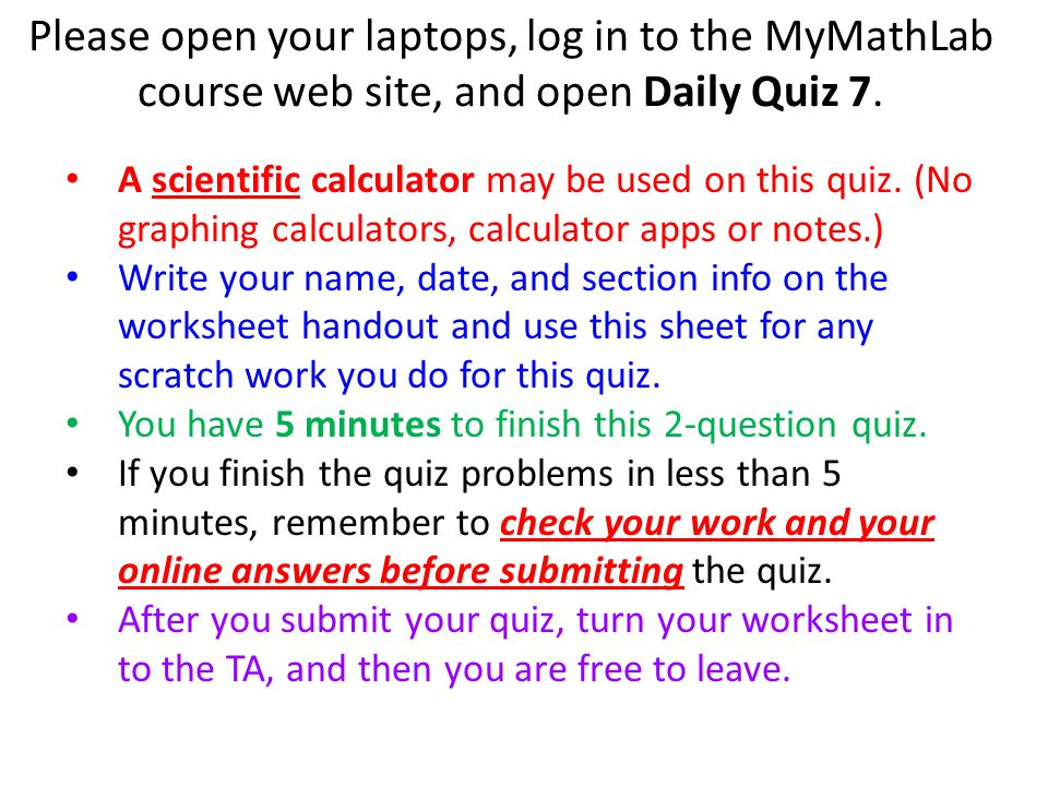 Please open your laptops, log in to the MyMathLab course web site, and open Daily Quiz 7.