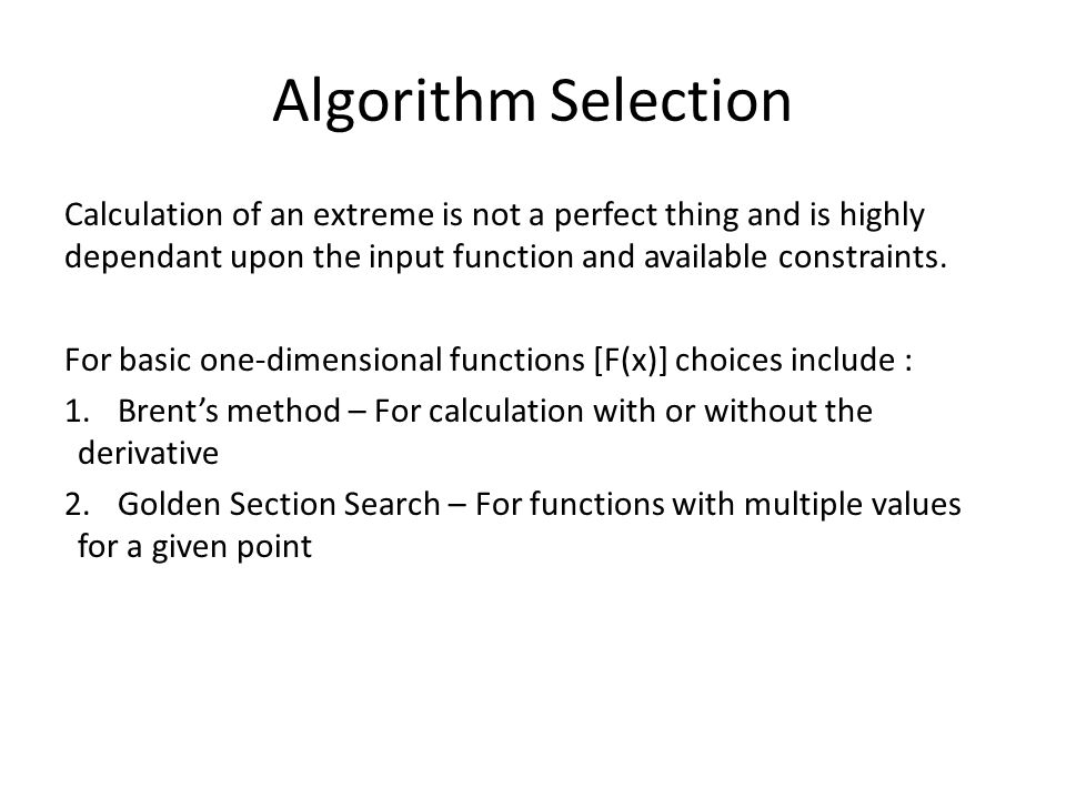 Algorithm Selection Calculation of an extreme is not a perfect thing and is highly dependant upon the input function and available constraints.