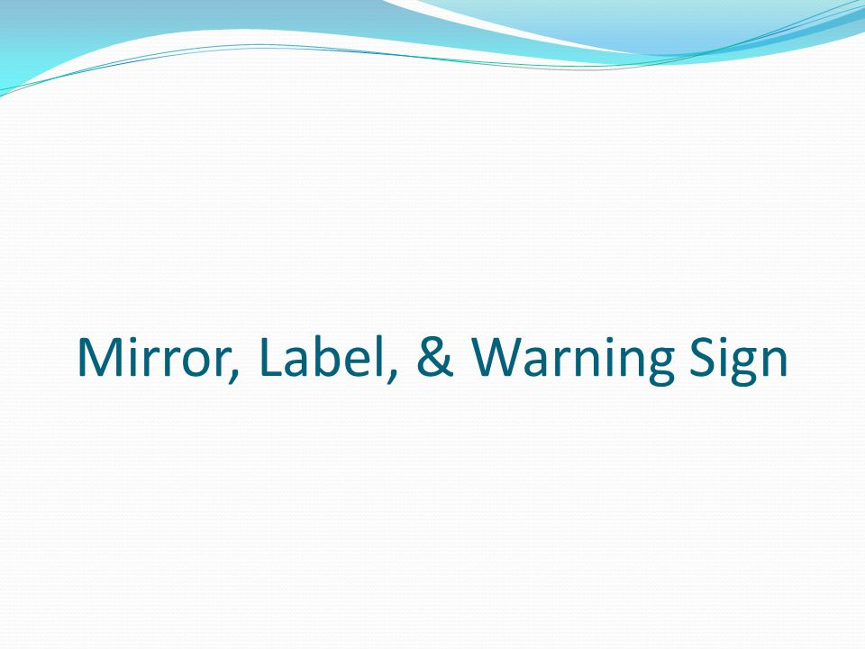 Mirror, Label, & Warning Sign