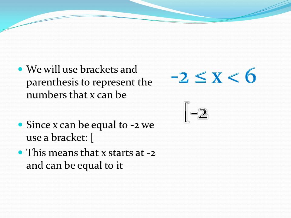 We will use brackets and parenthesis to represent the numbers that x can be