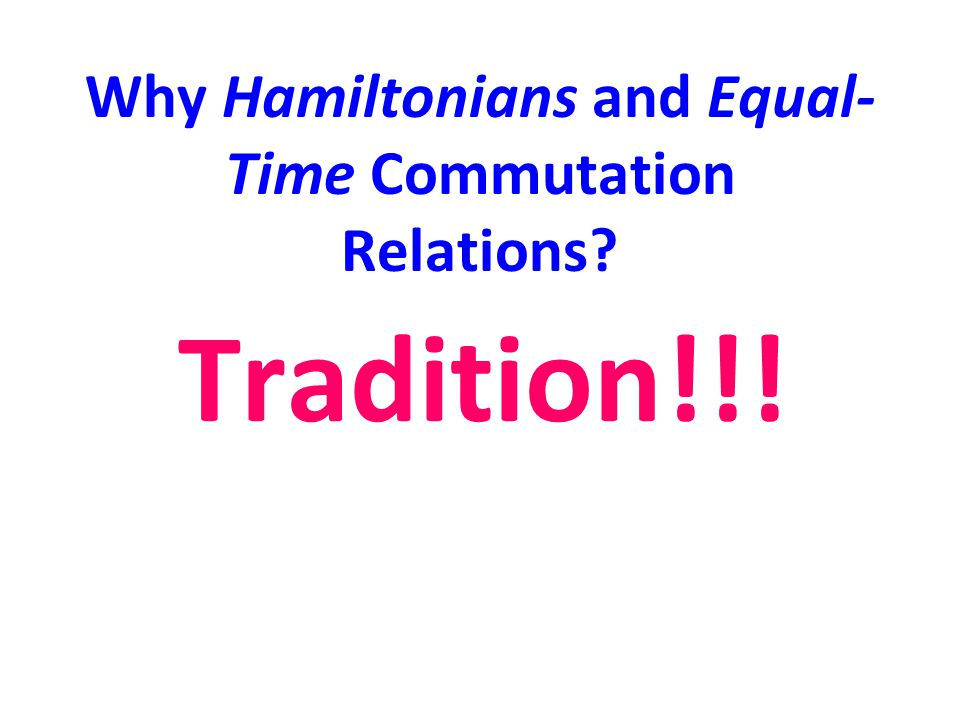 Why Hamiltonians and Equal-Time Commutation Relations