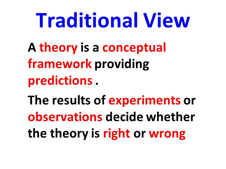 Traditional View A theory is a conceptual framework providing predictions .