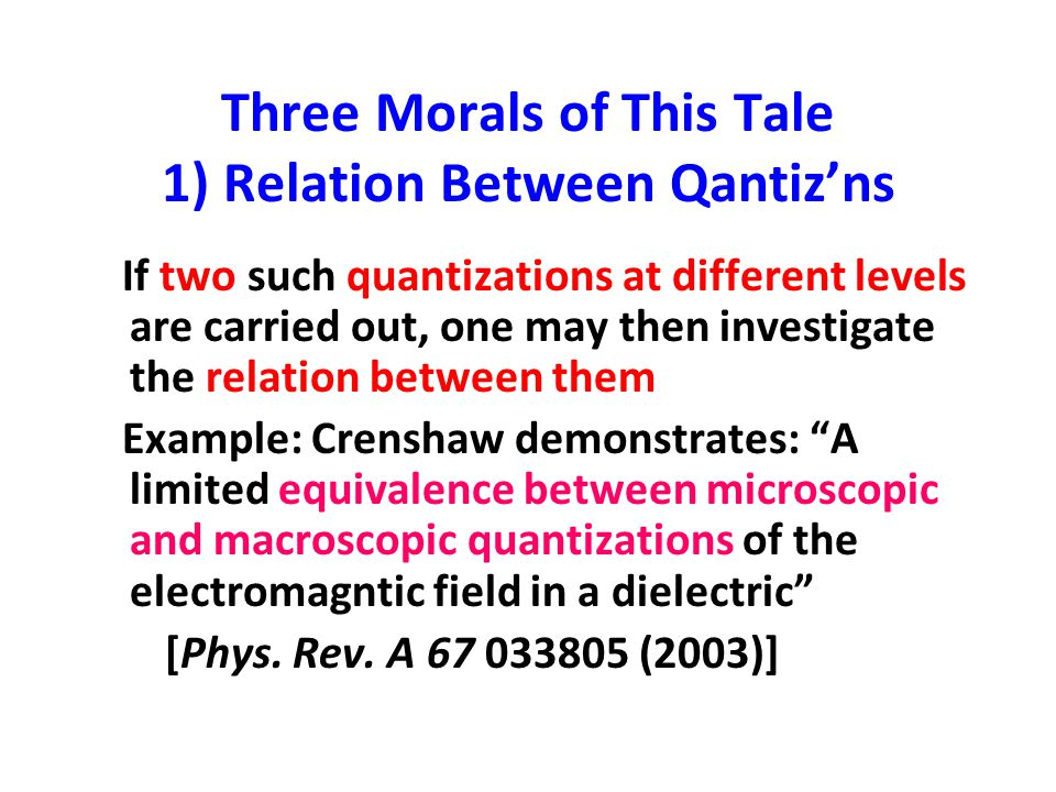 Three Morals of This Tale 1) Relation Between Qantiz'ns