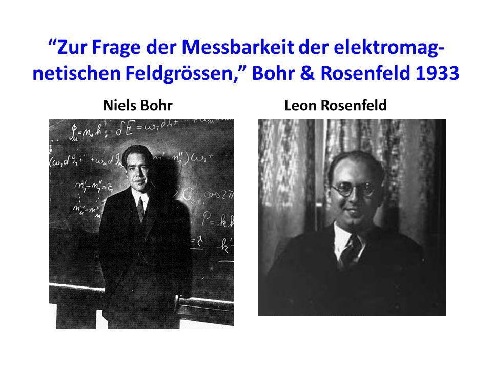 Zur Frage der Messbarkeit der elektromag-netischen Feldgrössen, Bohr & Rosenfeld 1933