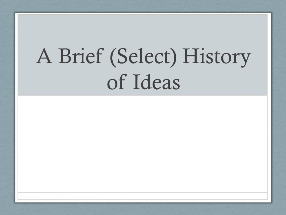 A Brief (Select) History of Ideas