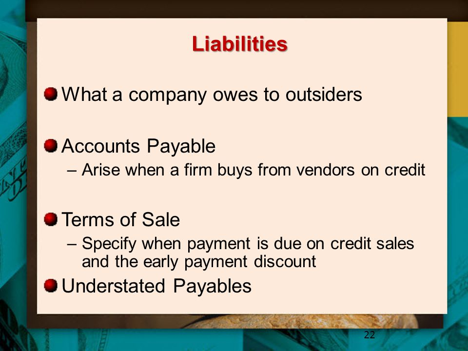 Liabilities What a company owes to outsiders Accounts Payable