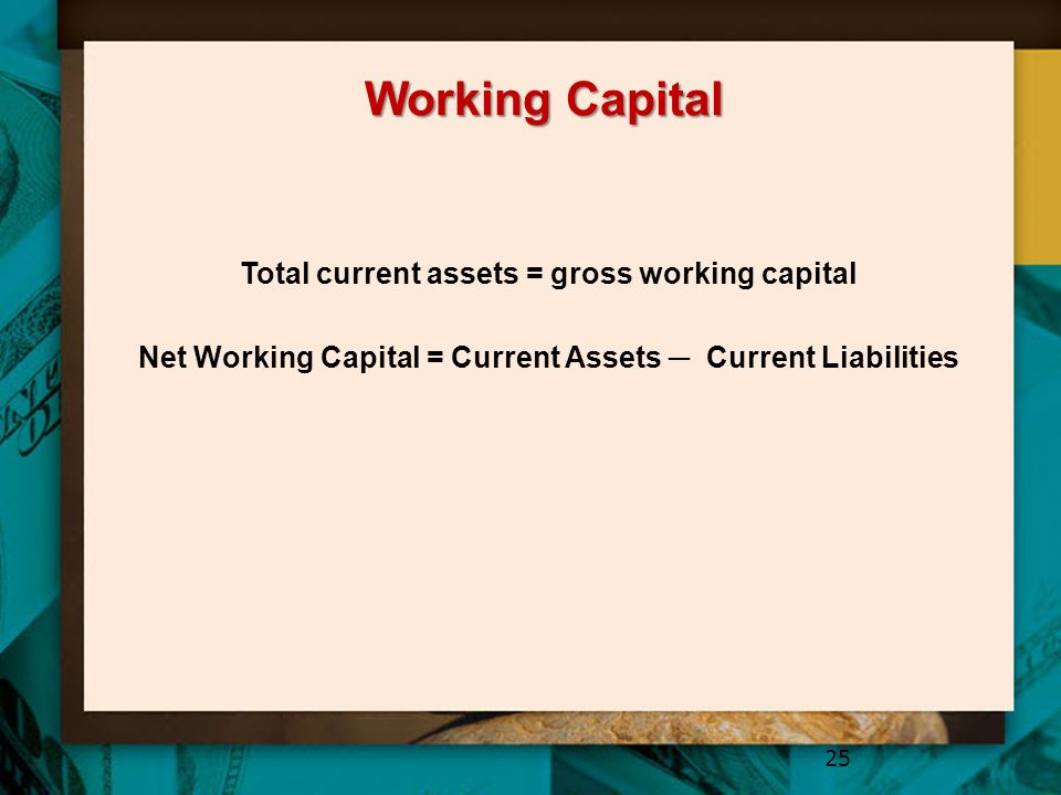 Working Capital Total current assets = gross working capital