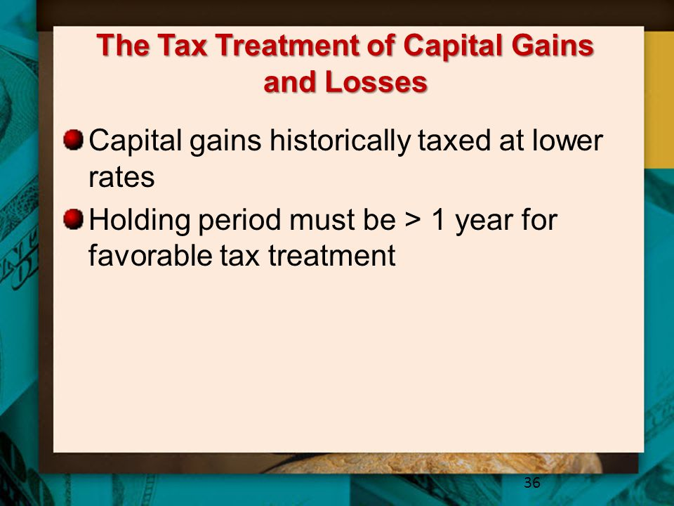 The Tax Treatment of Capital Gains and Losses