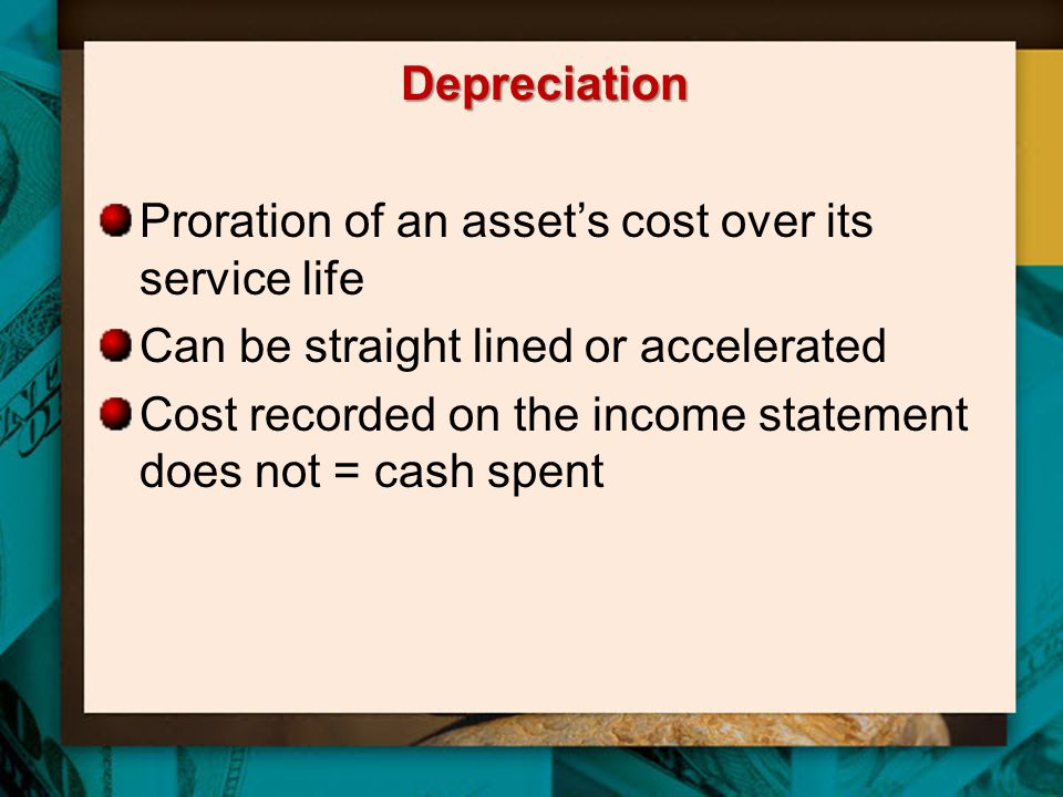 Depreciation Proration of an asset's cost over its service life. Can be straight lined or accelerated.