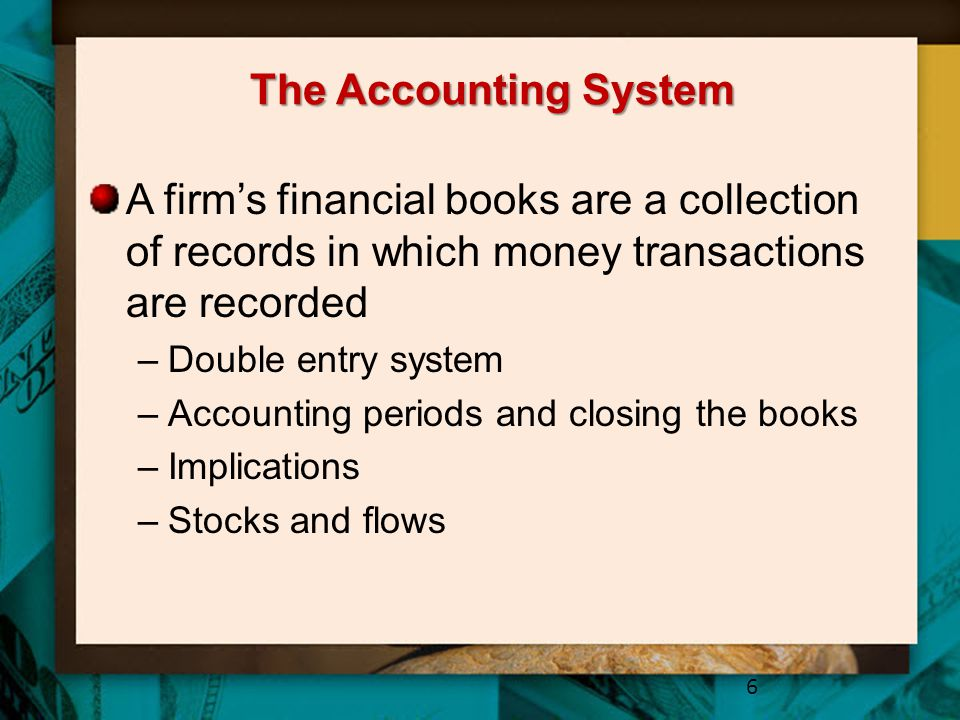 The Accounting System A firm's financial books are a collection of records in which money transactions are recorded.