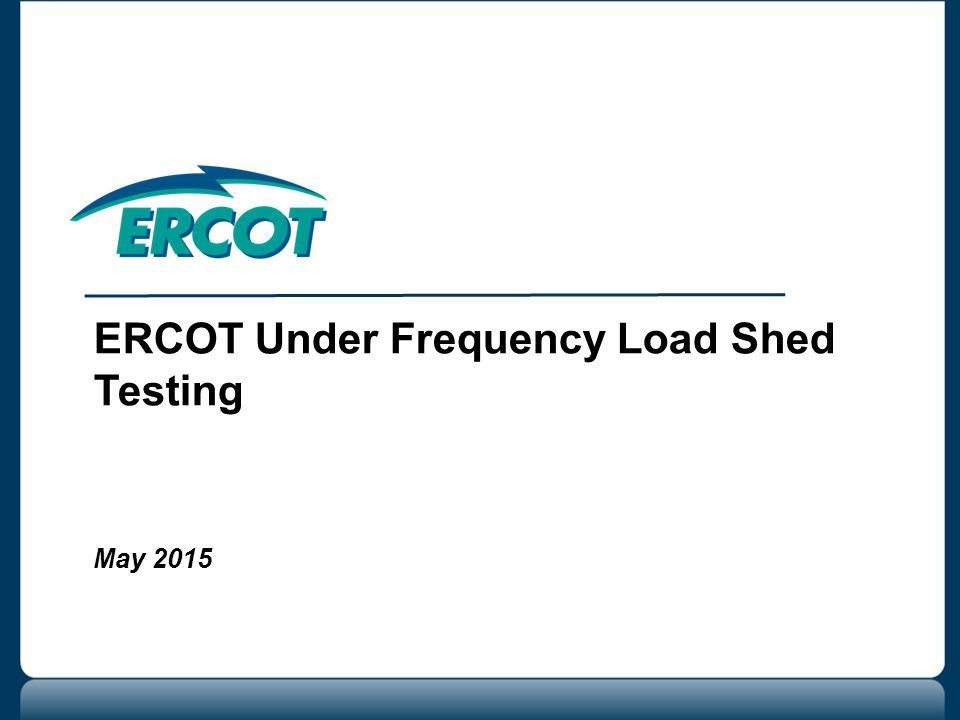 ERCOT Under Frequency Load Shed Testing