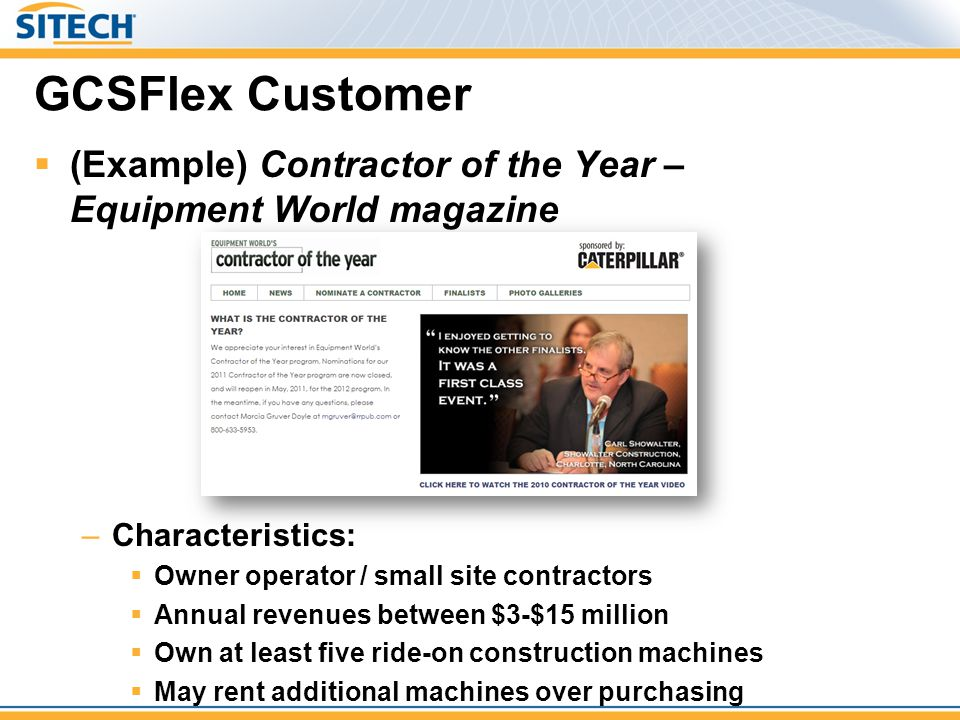 GCSFlex Customer (Example) Contractor of the Year – Equipment World magazine. Characteristics: Owner operator / small site contractors.