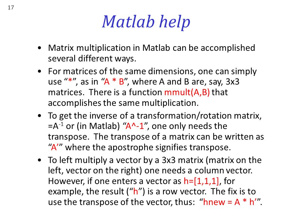 Matlab help Matrix multiplication in Matlab can be accomplished several different ways.