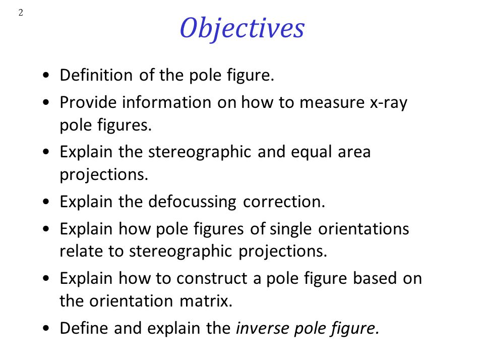 Objectives Definition of the pole figure.
