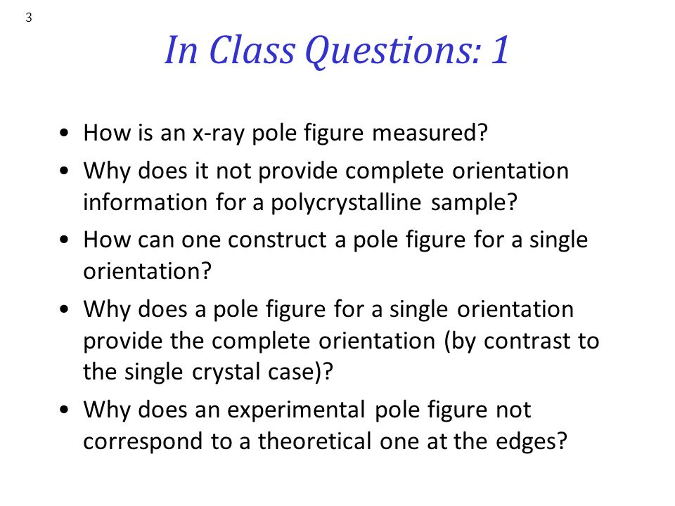 In Class Questions: 1 How is an x-ray pole figure measured