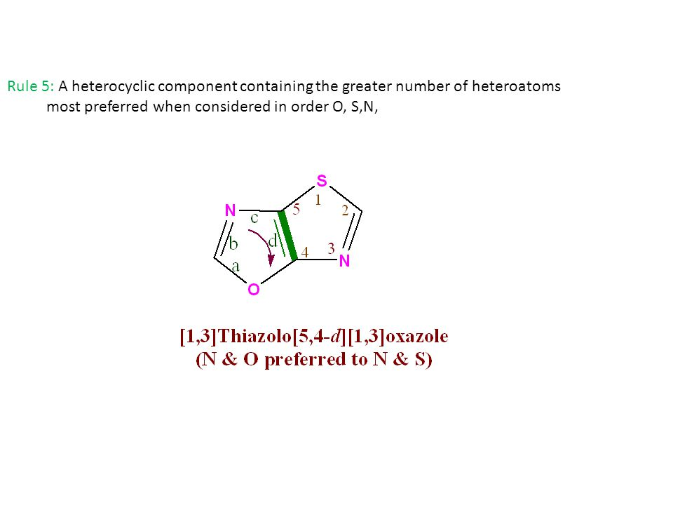 Rule 5: A heterocyclic component containing the greater number of heteroatoms most preferred when considered in order O, S,N,