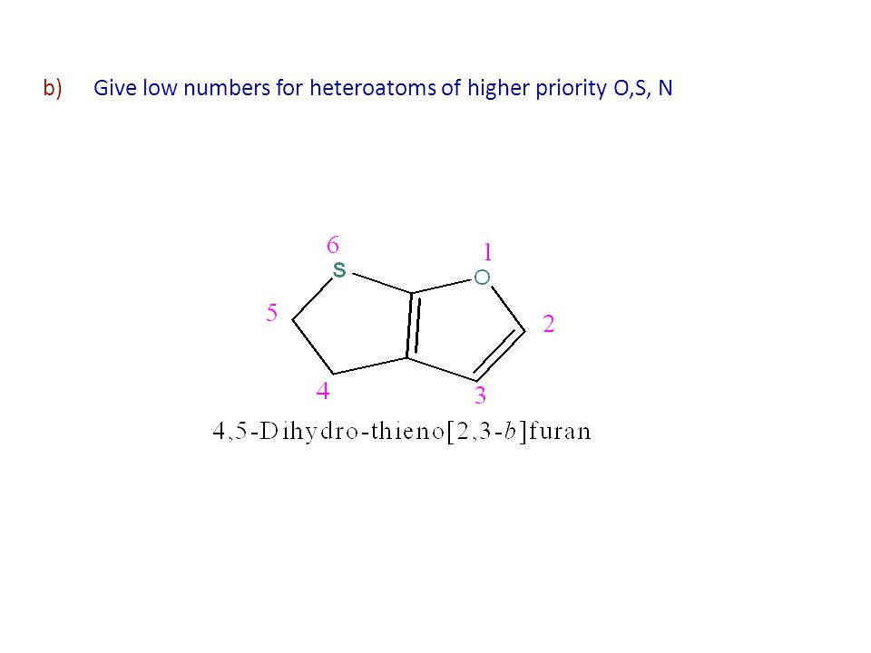 Give low numbers for heteroatoms of higher priority O,S, N