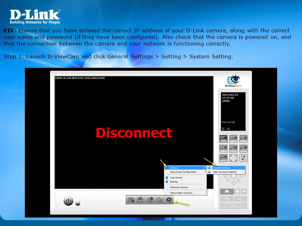 FIX: Ensure that you have entered the correct IP address of your D-Link camera, along with the correct user name and password (if they have been configured). Also check that the camera is powered on, and that the connection between the camera and your network is functioning correctly.