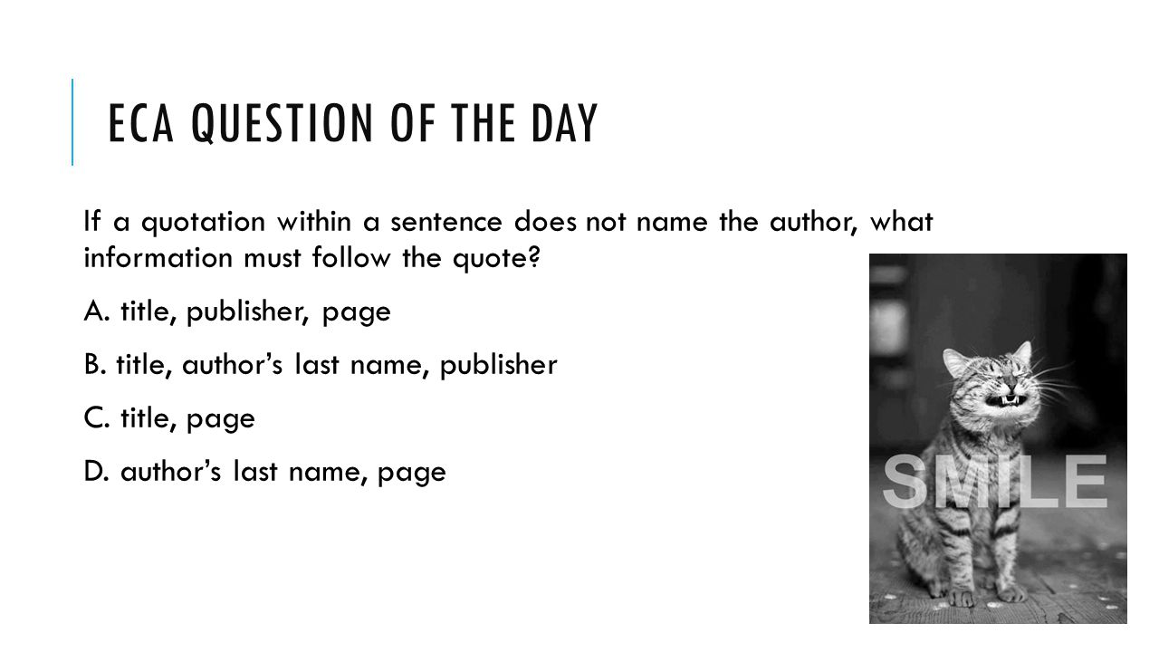 ECA Question of the Day If a quotation within a sentence does not name the author, what information must follow the quote