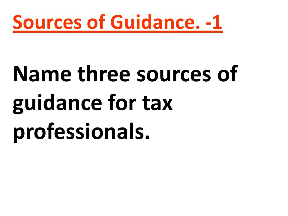Name three sources of guidance for tax professionals.