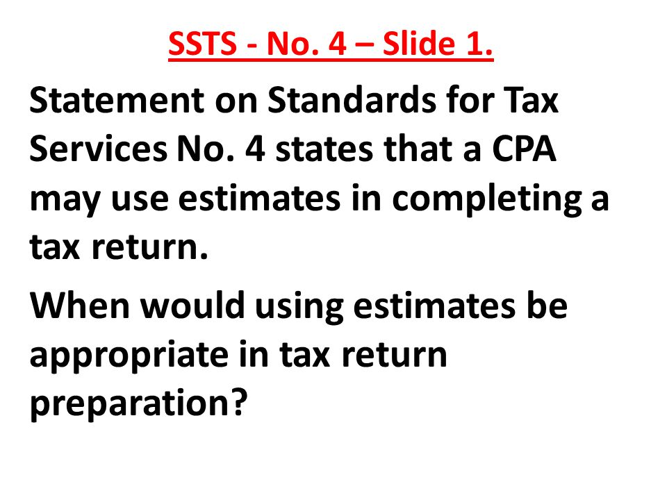 When would using estimates be appropriate in tax return preparation