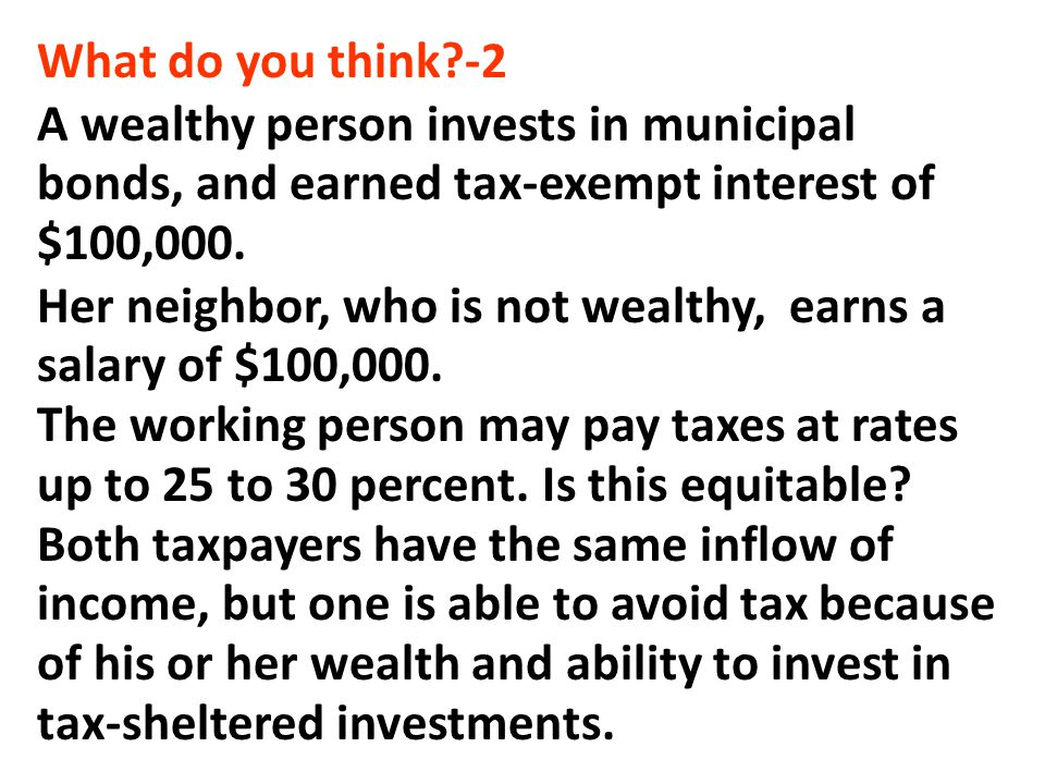 What do you think -2 A wealthy person invests in municipal bonds, and earned tax-exempt interest of $100,000.