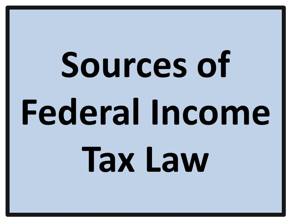 Sources of Federal Income Tax Law
