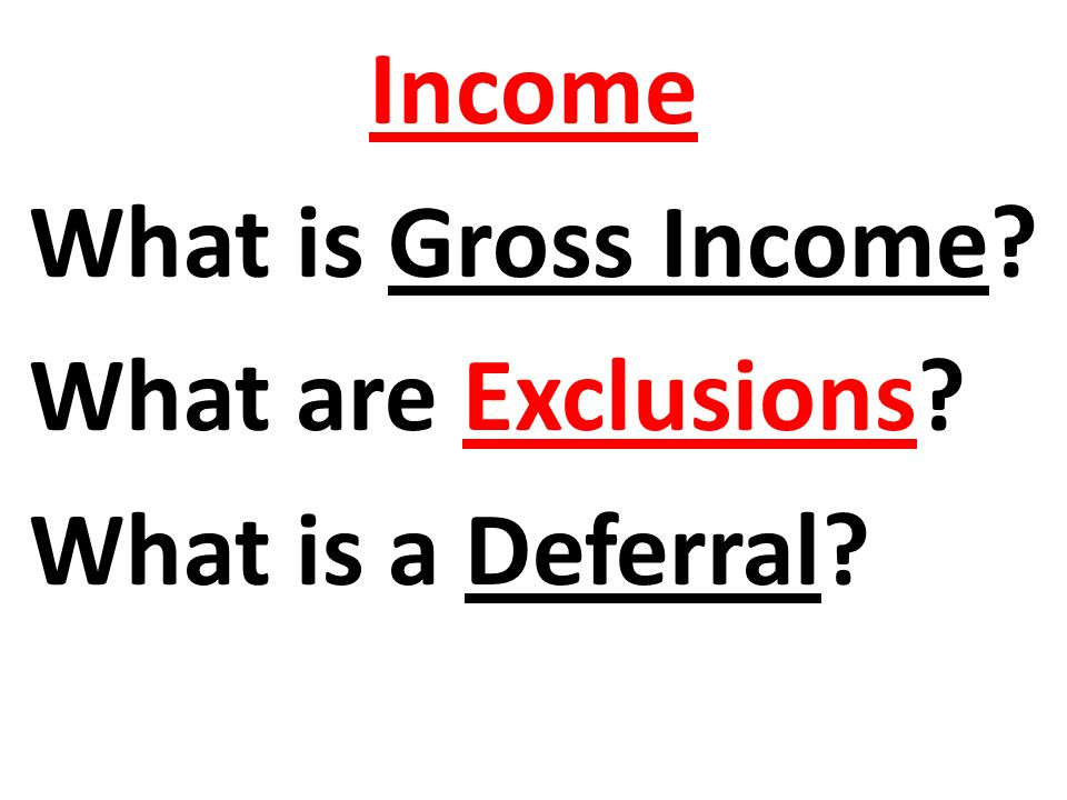 Income What is Gross Income What are Exclusions What is a Deferral