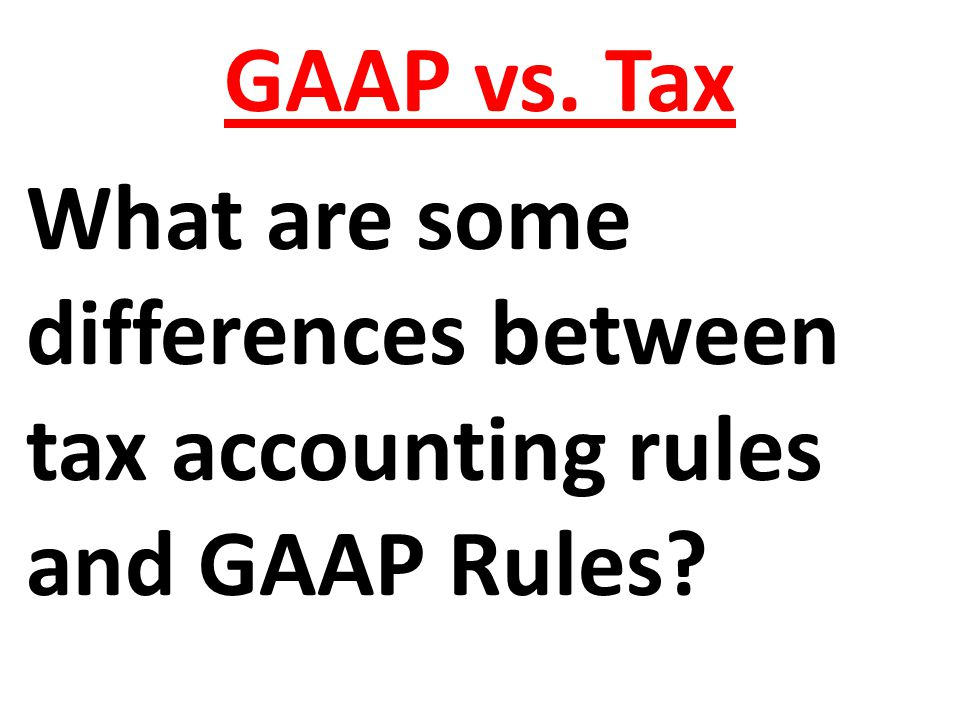 What are some differences between tax accounting rules and GAAP Rules