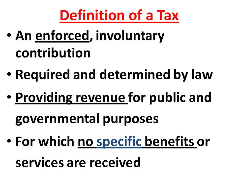 Definition of a Tax An enforced, involuntary contribution