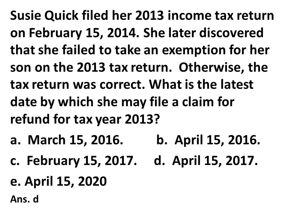 Susie Quick filed her 2013 income tax return on February 15, 2014