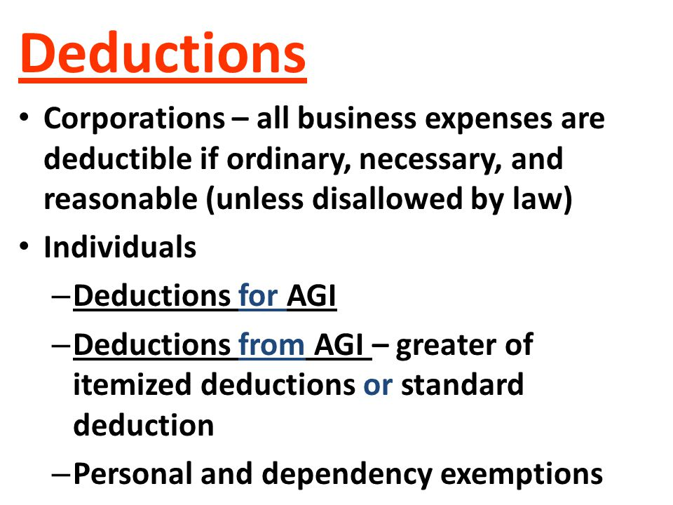 Deductions Corporations – all business expenses are deductible if ordinary, necessary, and reasonable (unless disallowed by law)
