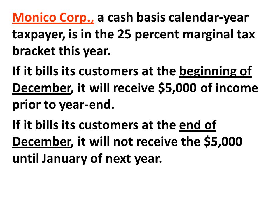 Monico Corp., a cash basis calendar-year taxpayer, is in the 25 percent marginal tax bracket this year.